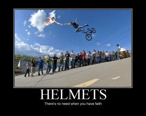 Helmets - there is no need when you have faith